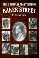 The Criminal Mastermind of Baker Street - Rob Nunn