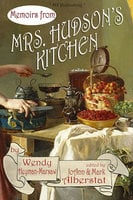 Memoirs from Mrs. Hudson's Kitchen - Wendy Heyman-Marsaw