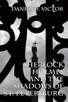 Sherlock Holmes and The Shadows of St Petersburg - Daniel D. Victor