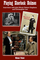 Playing Sherlock Holmes - Interviews with John Wood, Robert Stephens and Christopher Lee - Michael Pointer