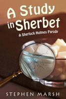 A Study in Sherbet - A Sherlock Holmes Parody - Stephen Marsh