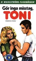 Gör inga misstag, Toni - Rebecca Roos