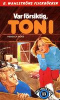 Var försiktig, Toni - Rebecca Roos