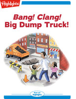 Bang! Clang! Big Dump Truck! - Charlotte Gunnufson