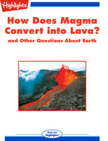 How Does Magma Convert into Lava? and Other Questions About Earth - Highlights for Children