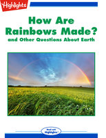 How Are Rainbows Made? and Other Questions About Earth - Highlights for Children