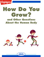 How Do You Grow? and Other Questions About the Human Body - Highlights for Children