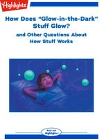 "How Does ""Glow-in-the-Dark"" Stuff Glow? and Other Questions About How Stuff Works - Highlights for Children"