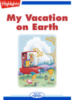 My Vacation on Earth - Highlights for Children
