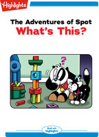 The Adventures of Spot: What's This? - Marileta Robinson