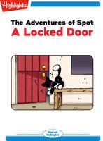 The Adventures of Spot: A Locked Door - Highlights for Children