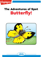 The Adventures of Spot: Butterfly - Highlights for Children