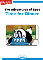 The Adventures of Spot: Time for Dinner - Marileta Robinson