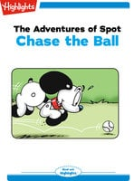 The Adventures of Spot: Chase the Ball - Marileta Robinson