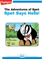 The Adventures of Spot: Spot Says Hello - Marileta Robinson
