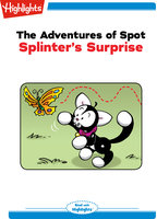 The Adventures of Spot: Splinter's Surprise - Highlights for Children