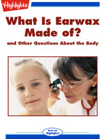 What Is Earwax Made of? and Other Questions About the Body - Highlights for Children