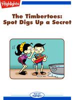 The Timbertoes: Spot Digs Up a Secret - Marileta Robinson