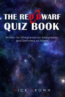 The Red Dwarf Quiz Book - Written for Smegheads by Smegheads and Definitely no Aliens - Nick Brown