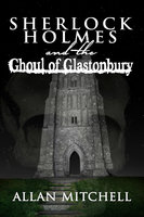 Sherlock Holmes and the Ghoul of Glastonbury - Allan Mitchell