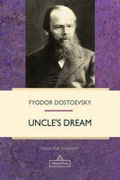 Uncle's Dream - Fyodor Dostoevsky