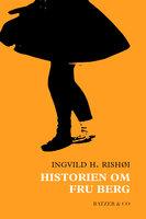 Historien om fru Berg - Ingvild H. Rishøi