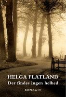 Der findes ingen helhed - Helga Flatland