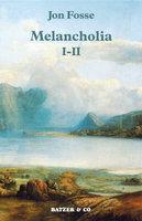 Melancholia I-II - Jon Fosse