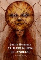 Al kærligheds begyndelse - Judith Hermann