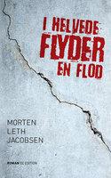 I helvede flyder en flod - Morten Leth Jacobsen