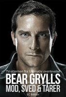 Bear Grylls - Mod, sved & tårer - Bear Grylls