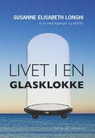 Livet i en glasklokke - Susanne Elisabeth Longhi
