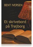 ET SKRIVEBORD PÅ TRØJBORG - Bent Iversen