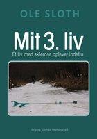 MIT 3. LIV - Et liv med sklerose oplevet indefra - Ole Sloth
