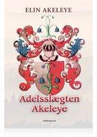 ADELSSLÆGTEN AKELEYE - Elin Akeleye