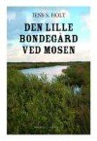 DEN LILLE BONDEGÅRD VED MOSEN - Jens S. Holt