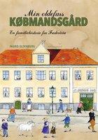 Min oldefars købmandsgård - Ingrid Oldenburg