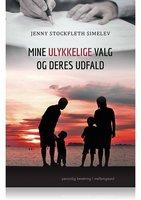 MINE ULYKKELIGE VALG OG DERES UDFALD - Jenny Stockfleth Simelev