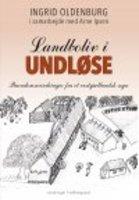 LANDBOLIV I UNDLØSE - Arne Ipsen, Ingrid Oldenburg