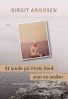 AT LANDE PÅ LIVETS BRED - SOM EN ANDEN. - Birgit Arildsen