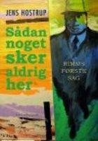 SÅDAN NOGET SKER ALDRIG HER - Rimms første sag - Jens Hostrup