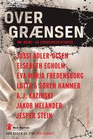 Over grænsen - Søren Hammer,Lotte Hammer,Elsebeth Egholm,Jussi Adler-Olsen,A.J. Kazinski,Jakob Melander,Jesper Stein,Eva Maria Fredensborg