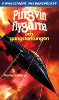 Pingvin-flygarna och gangsterkungen - Martin Doktár