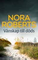 Vänskap till döds - Nora Roberts