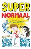 Super Normaal en de superschurken - Chris Smith, Greg James