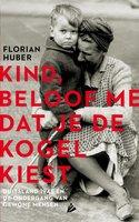 Kind, beloof me dat je de kogel kiest - Florian Huber