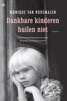 Dankbare kinderen huilen niet - Monique van Roosmalen