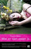 Wat er niet meer is - Susan Smit