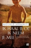 Ik haal je op, ik neem je mee - Niccolo Ammaniti