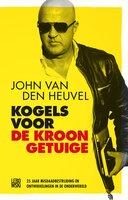 Kogels voor de kroongetuige - John van den Heuvel